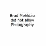 Brad Mehldau did not allow Photography